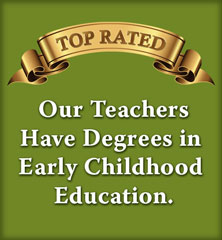 Our teachers have degrees in early childhood education.